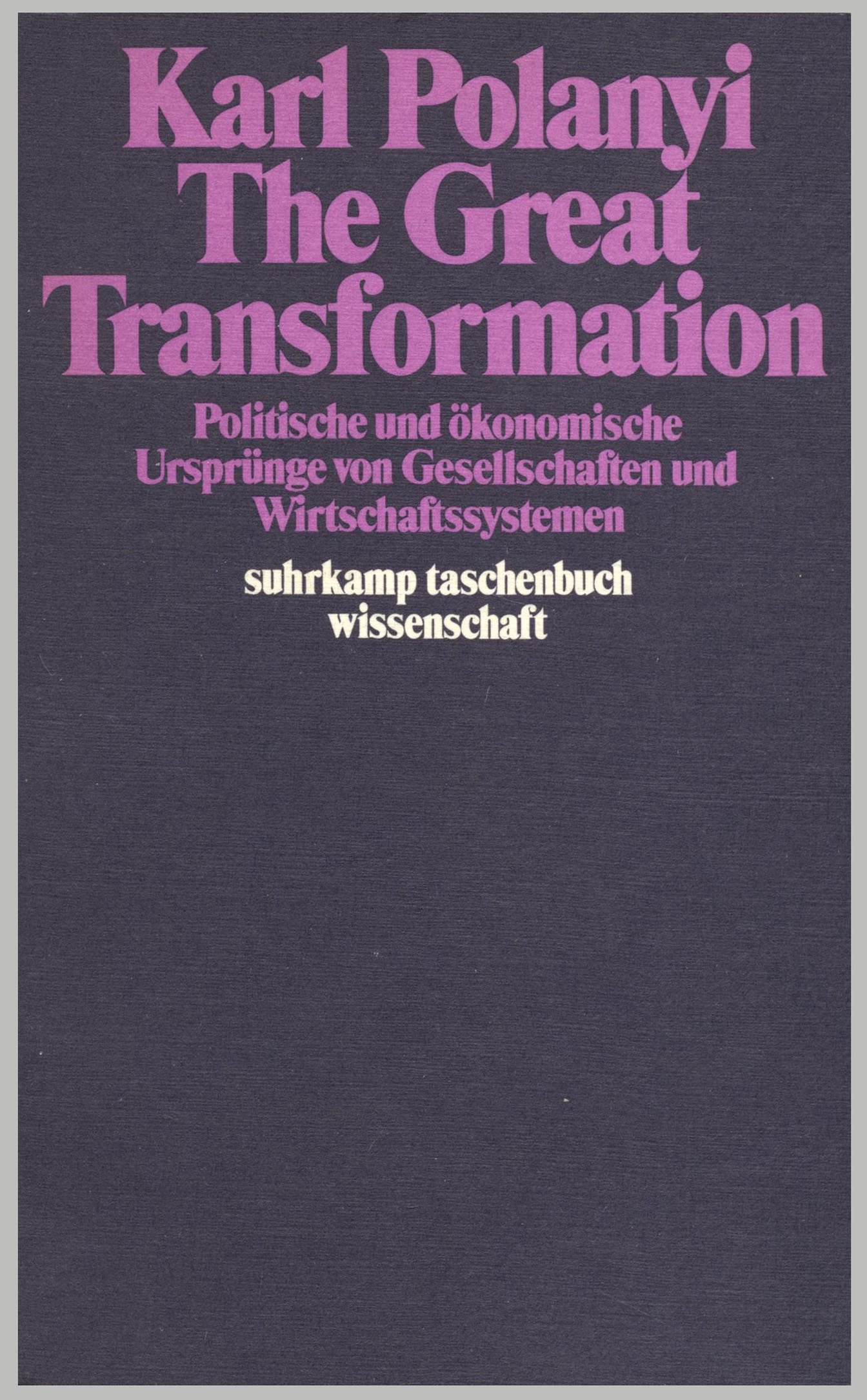 karl polanyis the great transformation essay I was recently asked to write a foreword to the mexican edition of kari polanyi levitt's from the great transformation to the great financialization kari is karl.